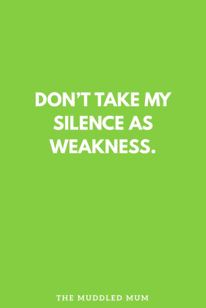 Don't take my silence as weakness